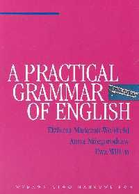 A Practical Grammar of English - Elżbieta Mańczak-Wohlfeld, Anna Niżegorodcew, Ewa Willim