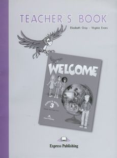 Welcome 3 Teacher's Book - Virginia Evans, Elizabeth Gray