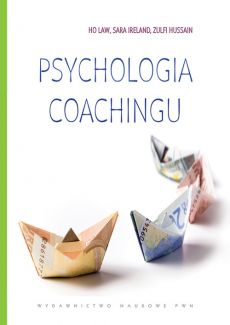 Psychologia coachingu - Zulfi Hussain, Sara Ireland, Ho Law