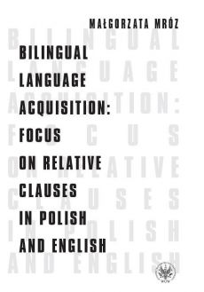 Bilingual Language Acquisition Focus on Relative Clauses in Polish and English - Małgorzata Mróz