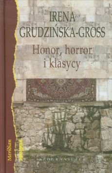 Honor horror i klasycy Eseje - Irena Grudzińska-Gross