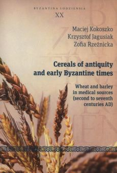 Cereals of antiquity and early Byzantine times - Outlet - Krzysztof Jagusiak, Zofia Rzeźnicka, Maciej Kokoszko