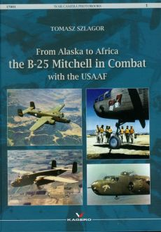 From Alaska to Africa the B-25 Mitchell in Combat with the USAAF - Tomasz Szlagor