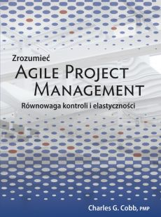 Zrozumieć Agile Project Management - Cobb Charles G.