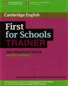 First for Schools Trainer Six Practice tests without answers - Felicity Odell, Sarah Dymond, Sue Elliott
