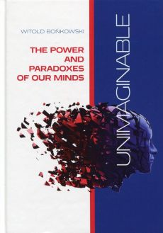 Unimaginable The Power and Paradoxes of our Minds - Witold Bońkowski