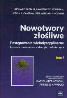 Nowotwory złośliwe Tom 1 - Outlet - Camphausen Kevin A., Hoskins William J., Richard Pazdur, Wagman Lawrence D.