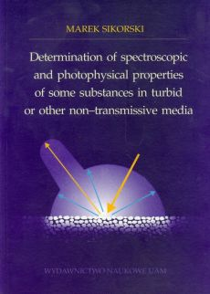 Determination of spectroscopic and photophysical properties of some substances in turbid or ther non-transmissive media - Marek Sikorski
