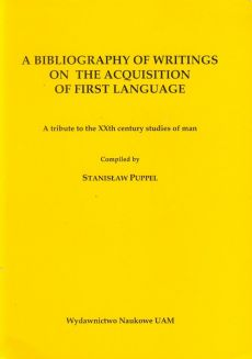 A bibliography of writings on the acquisition of first language - Outlet - Stanisław Puppel