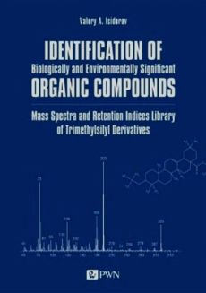 Identification of Biologically and Environmentally Significant Organic Compounds Mass Spectra and Retention Indices Library of Trimethylsilyl Derivatives - Isidorov Valery A.