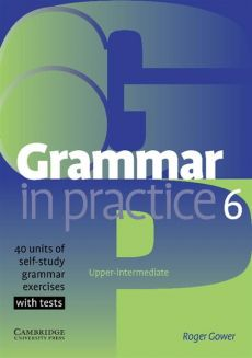Grammar in Practice 6 Upper-intermediate - Roger Gower