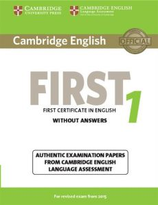 Cambridge English First 1 Authentic examination papers without answers