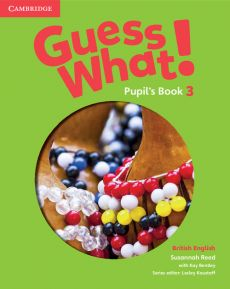 Guess What! 3 Pupil's Book British English - Kay Bentley, Susannah Reed