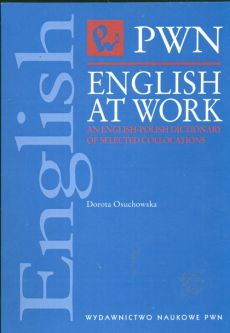 English at Work An English-Polish Dictionary of selected collocations - Outlet - Dorota Osuchowska