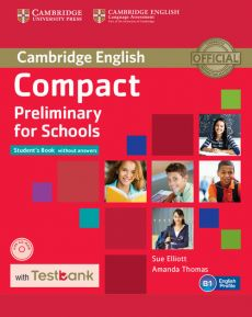 Compact Preliminary for Schools Student's Book without Answers + CD with Testbank - Sue Elliott, Amanda Thomas