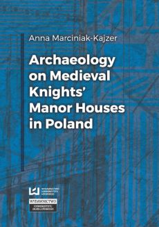Archaeology on Medieval Knights' Manor Houses in Poland - Anna Marciniak-Kajzer