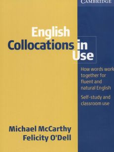 English Collocations in Use How words work together for fluent and natural English - Felicity Odell, Michael McCarthy