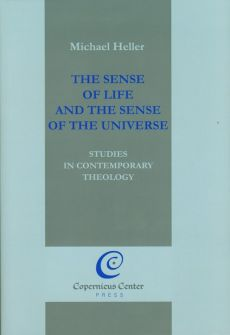 The Sense of Life and the Sense of the Universe - Michael Heller
