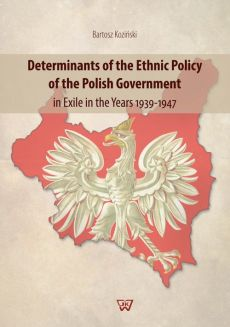 Determinants of the Ethnic Policy of the Polish Government in Exile in the years 1939-47 - Bartosz Koziński