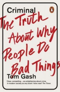 Criminal The Truth About Why People Do Bad Things - Tom Gash