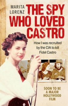 The Spy Who Loved Castro - Marita Lorenz