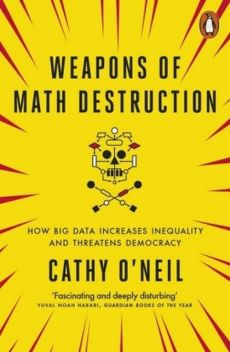 Weapons of Math Destruction - Cathy Oneil