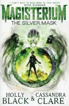 Magisterium The Silver Mask - Holly Black, Cassandra Clare