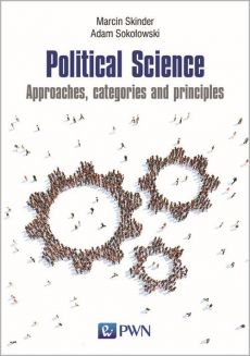 Political Science. Approaches, categories and principles - Marcin Skinder, Sokołowski Adam