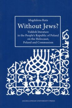 Without Jews Yiddish literature in the People's Republic of Poland on the Holocaust, Poland and Communism - Magdalena Ruta
