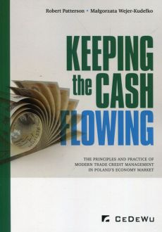 Keeping the cash flowing the principles and practice of modern trade credit management in Poland's economy market - Robert Patterson, Małgorzata Wejer-Kudełko