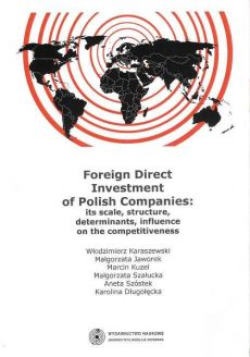 Foreign Direct Investment of Polish Companies: its scale, structure, determinants, influence on the competitiveness
