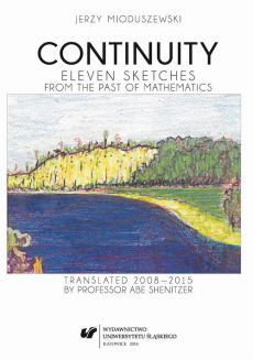 Continuity - 10 Rozdz. 11. A debt redeemed • The beginning of the new analysis: Cauchy and Bolzano • Weierstrass • The arithmetization of analysis • Cantor • The role of Dedekind • Set theory did not come into being accidentally • Nothing is ever complete - Jerzy Mioduszewski