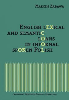English lexical and semantic loans in informal spoken Polish - 01 Rozdz. 1-3. Spoken language as a linguistic phenomenon; Theoretical aspects of the concept and the process of borrowing; The linguistic outcome of English-Polish contact - Marcin Zabawa