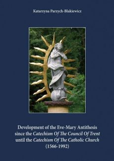 Development of the Eve-Mary Antithesis since the Catechism Of The Council Of Trent  until the Catechism Of The Catholic Church (1566-1992) - Katarzyna Parzych-Blakiewicz