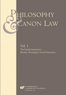 """""""Philosophy and Canon Law"""" 2015. Vol. 1: The Family Institution: Identity, Sovereignty, Social Dimension"""