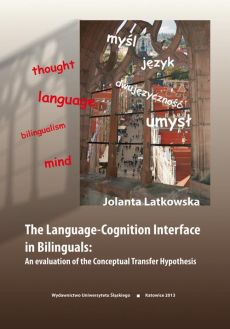 The Language-Cognition Interface in Bilinguals: An evaluation of the Conceptual Transfer Hypothesis - Jolanta Latkowska