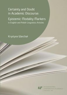 Certainty and doubt in academic discourse: Epistemic modality markers in English and Polish linguistics articles - 06 Rozdz. 4, cz. 2. Markers of (un)certainty in English and Polish linguistics articles: Middle-value markers - Krystyna Warchał