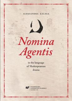 Nomina Agentis in the language of Shakespearean drama - 07 Agent nouns in Shakespeare's plays, part 2; Conclusions; Bibliography  - Aleksandra Kalaga