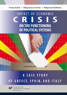 Impact of the 2008 economic crisis on the functioning of political systems. A case study of Greece, Spain, and Italy - 02 Influence of the economic crisis on the functioning of the political system  of Greece - Małgorzata Lorencka, Małgorzata Myśliwiec, Tomasz Kubin