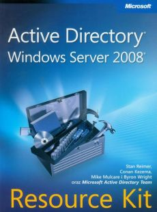 Active Directory Windows Server 2008 Resource Kit - Stan Reimer, Conan Kezema, Mike Mulcare, Byron Wright