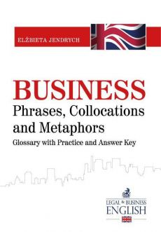 Business Phrases, Collocations and Metaphors. Glossary with Practice and Answer Key - Elżbieta Jendrych