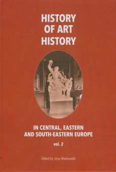 History of art history in central eastern and south-eastern Europe vol. 2 - Jerzy Malinowski