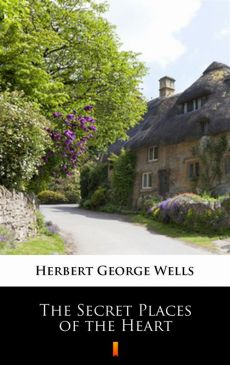 The Secret Places of the Heart - Herbert George Wells