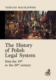 The History of Polish Legal System from the 10th to the 20th century - Tadeusz Maciejewski