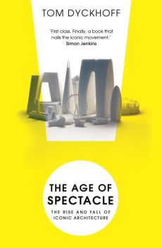 The Age of Spectacle - Tom Dyckhoff