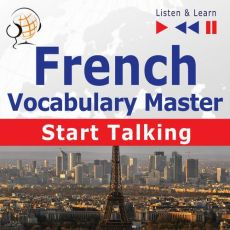 French Vocabulary Master: Start Talking 30 Topics at Elementary Level: A1-A2 – Listen & Learn - Dorota Guzik