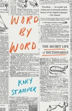 Word By Word: The Secret Life of Dictionaries - Kory Stamper
