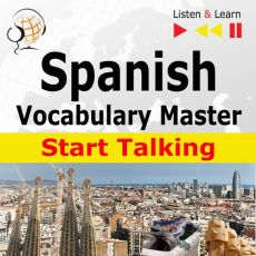 Spanish Vocabulary Master: Start Talking 30 Topics at Elementary Level: A1-A2 – Listen & Learn - Dorota Guzik