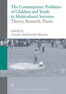 The contemporary problems of children and youth in multicultural societies – theory, research, praxis - Praca zbiorowa