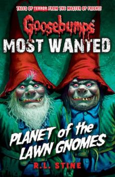 Goosebumps: Most Wanted: Planet of the Lawn Gnomes - Stine R. L.